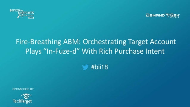 """#bii18 Fire-Breathing ABM: Orchestrating Target Account Plays """"In-Fuze-d"""" With Rich Purchase Intent SPONSORED BY:"""