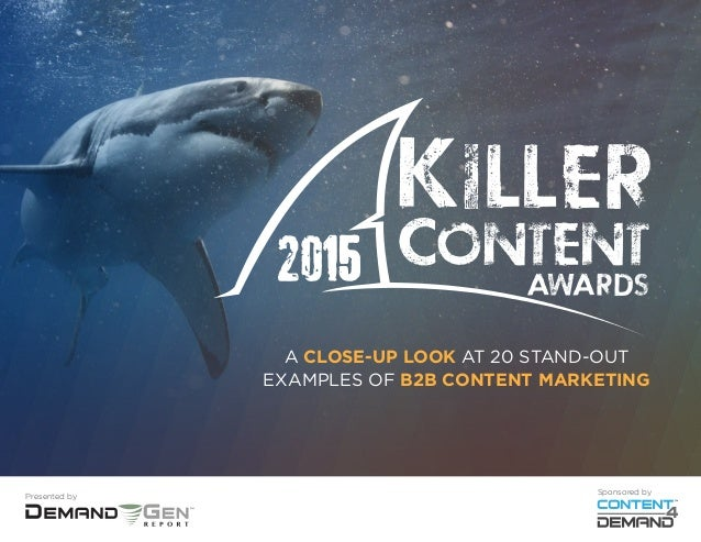 A CLOSE-UP LOOK AT 20 STAND-OUT EXAMPLES OF B2B CONTENT MARKETING Presented by Sponsored by