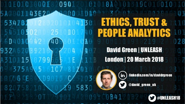 ETHICS, TRUST & PEOPLE ANALYTICS David Green | UNLEASH London | 20 March 2018 linkedin.com/in/davidrgreen @david_green_uk ...