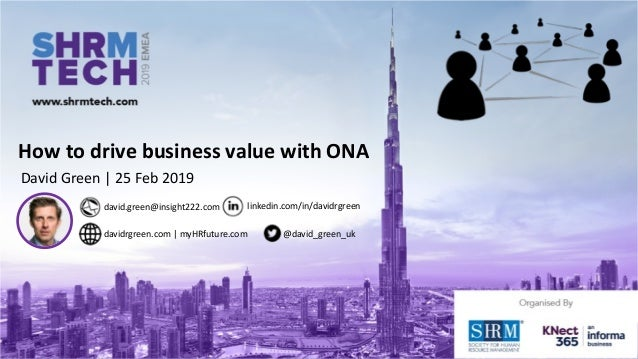 How to drive business value with ONA David Green | 25 Feb 2019 david.green@insight222.com @david_green_ukdavidrgreen.com |...