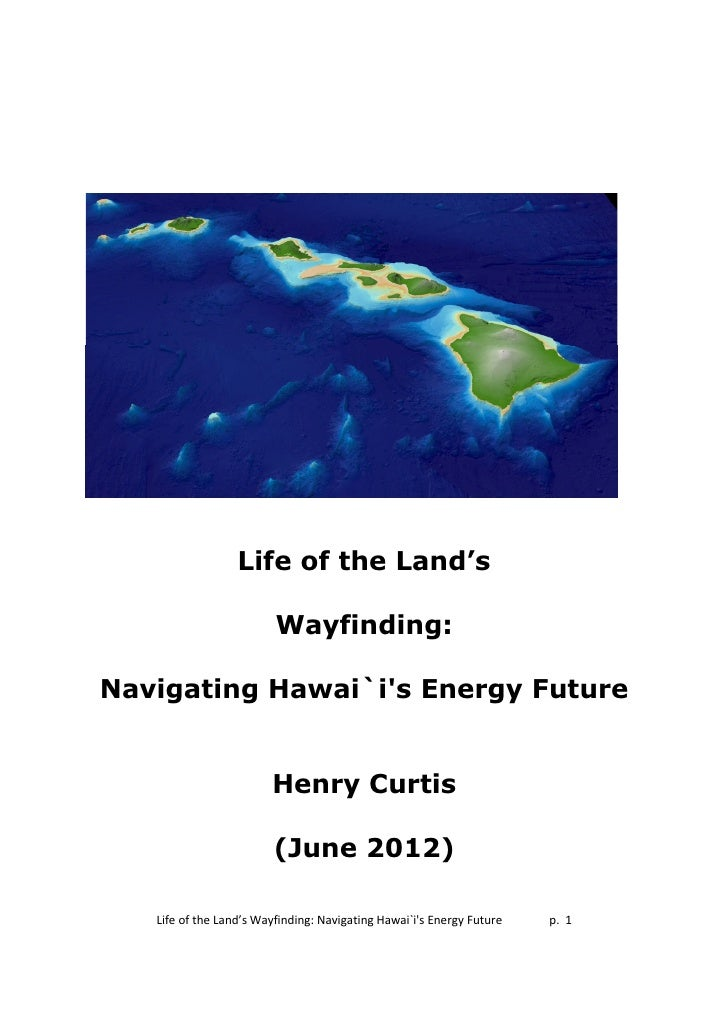 Life of the Land's                         Wayfinding:Navigating Hawai`is Energy Future                        Henry Curti...