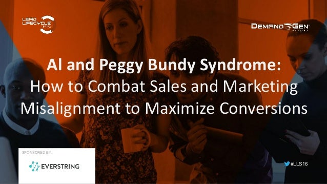 #LLS16 Al and Peggy Bundy Syndrome: How to Combat Sales and Marketing Misalignment to Maximize Conversions SPONSORED BY: