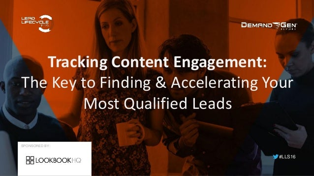 #LLS16 Tracking Content Engagement: The Key to Finding & Accelerating Your Most Qualified Leads SPONSORED BY: