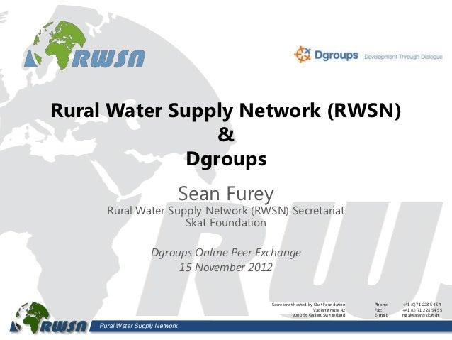 Rural Water Supply Network (RWSN)                     &                  Dgroups                                     Sean ...