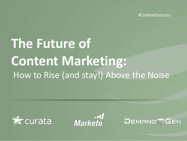 The Future of Content Marketing: How to Rise (and Stay!) Above the Noise