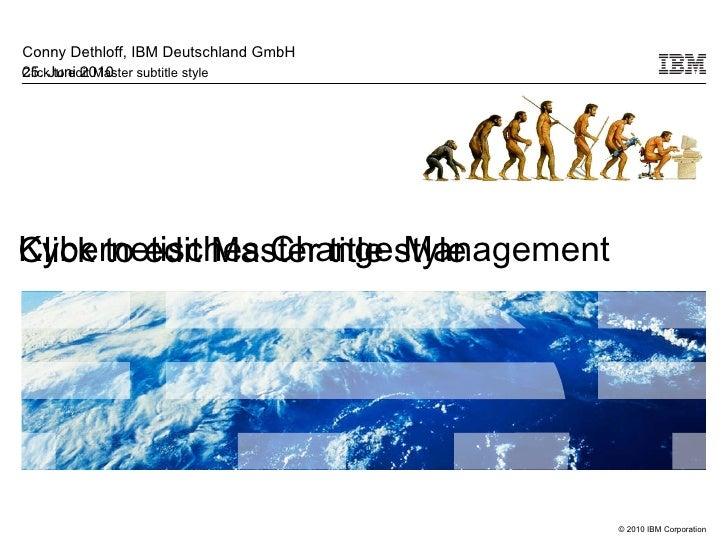 Kybernetisches Change Management Conny Dethloff, IBM Deutschland GmbH 25. Juni 2010