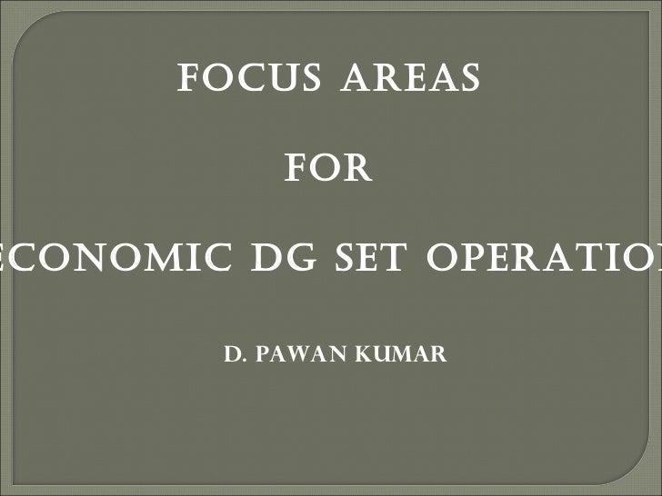 FOCUS AREAS           FORECONOMIC DG SET OPERATION        D. PAWAN KUMAR
