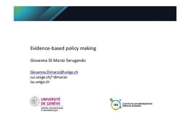 Evidence-‐based  policy  making   Giovanna  Di  Marzo  Serugendo   Giovanna.Dimarzo@unige.ch   cui.unige....
