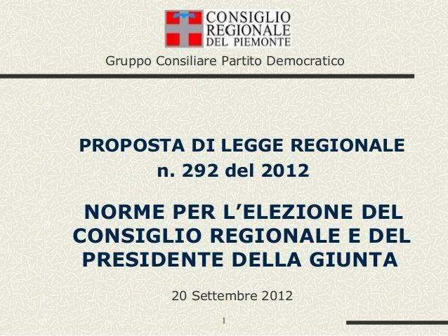 Gruppo Consiliare Partito DemocraticoPROPOSTA DI LEGGE REGIONALE      n. 292 del 2012 NORME PER L'ELEZIONE DELCONSIGLIO RE...