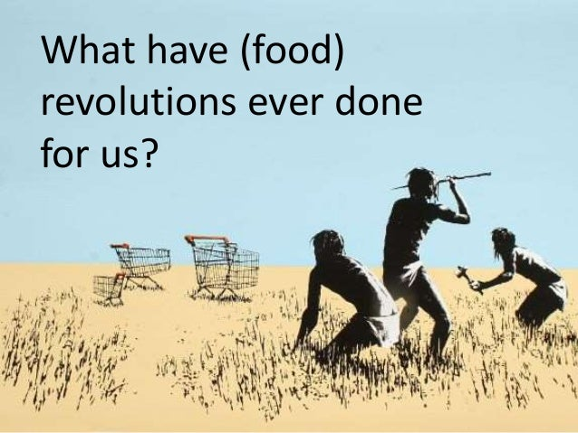 What have (food) revolutions ever done for us?