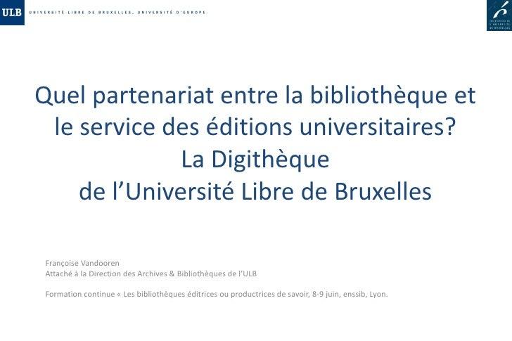 Quel partenariat entre la bibliothèque et  le service des éditions universitaires?               La Digithèque     de l'Un...