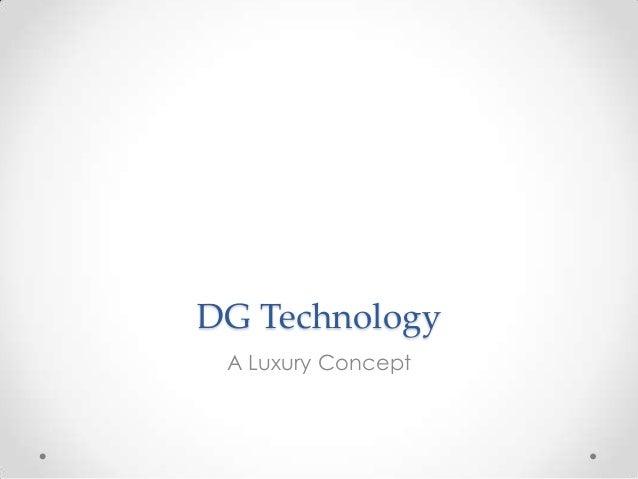DG TechnologyA Luxury Concept