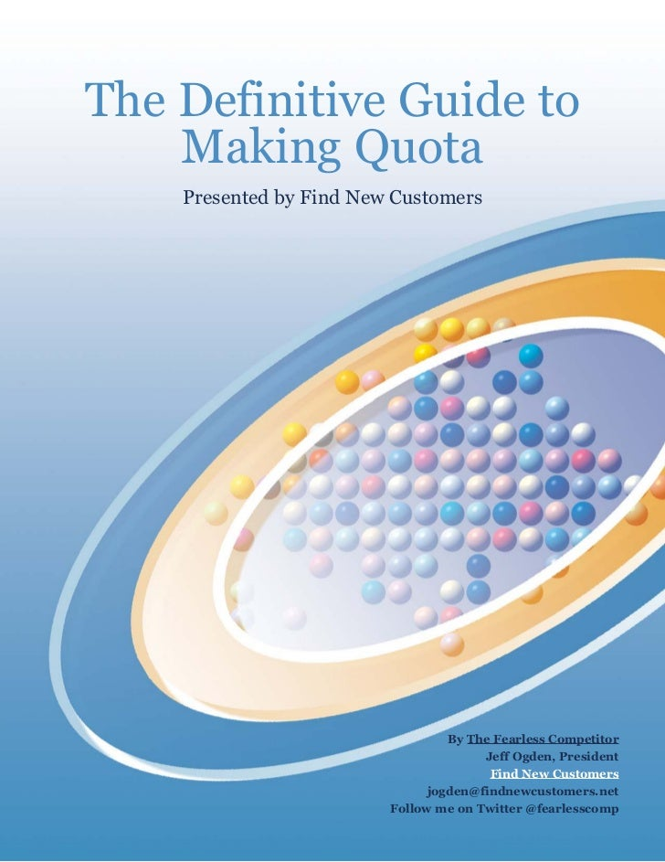 The Definitive Guide to     Making Quota     Presented by Find New Customers                                       By The ...