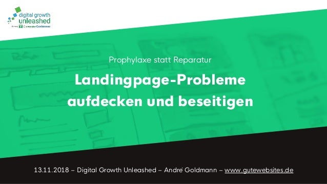 13.11.2018 – Digital Growth Unleashed – André Goldmann – www.gutewebsites.de Prophylaxe statt Reparatur Landingpage-Proble...