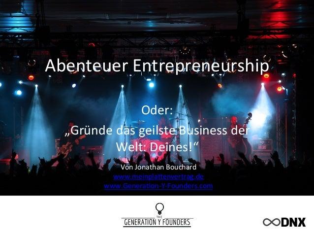 """Abenteuer  Entrepreneurship   Oder:   """"Gründe  das  geilste  Business  der   Welt:  Deines!""""   Von  ..."""