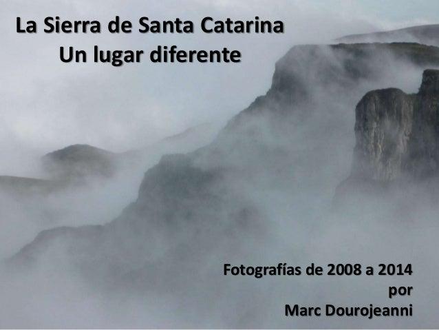 La Sierra de Santa Catarina Un lugar diferente Fotografías de 2008 a 2014 por Marc Dourojeanni