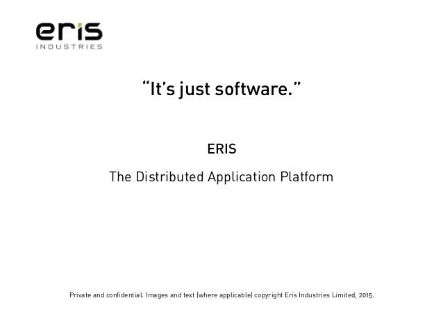 """Private and confidential. Images and text (where applicable) copyright Eris Industries Limited, 2015. """"It's just software...."""
