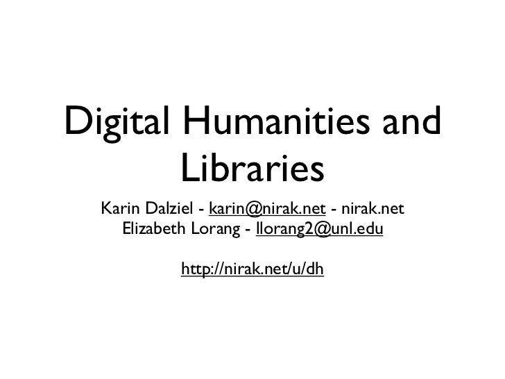 Digital Humanities and        Libraries  Karin Dalziel - karin@nirak.net - nirak.net    Elizabeth Lorang - llorang2@unl.ed...