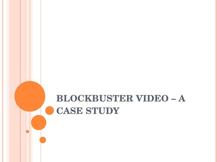 BLOCKBUSTER VIDEO – A CASE STUDY