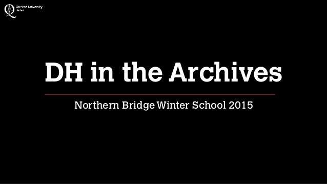 DH in the Archives Northern BridgeWinter School 2015