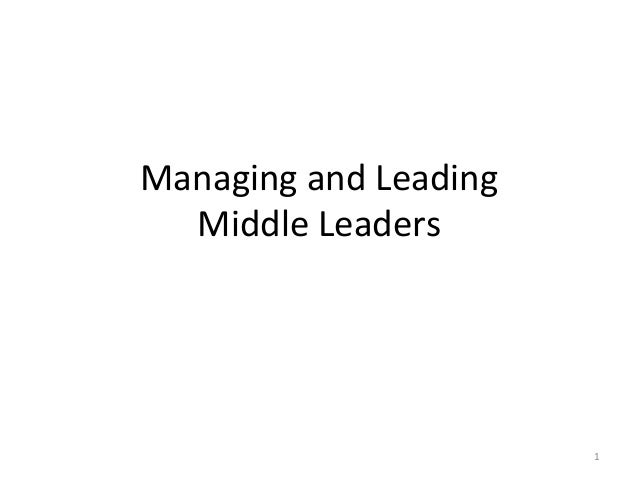 Managing and Leading  Middle Leaders                       1