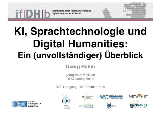 DH-Rundgang – 05. Februar 2018 KI, Sprachtechnologie und Digital Humanities: Ein (unvollständiger) Überblick Georg Rehm ge...
