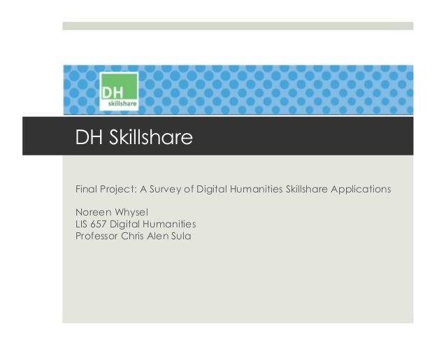 Final Project: A Survey of Digital Humanities Skillshare ApplicationsNoreen WhyselLIS 657 Digital HumanitiesProfessor Chri...