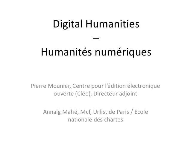 Digital Humanities – Humanités numériques Pierre Mounier, Centre pour l'édition électronique ouverte (Cléo), Directeur adj...