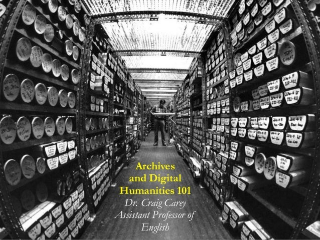 Archives and Digital Humanities 101 Dr. Craig Carey Assistant Professor of English