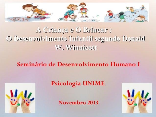 Seminário de Desenvolvimento Humano I Psicologia UNIME Novembro 2013 A Criança e O Brincar :A Criança e O Brincar : O Dese...