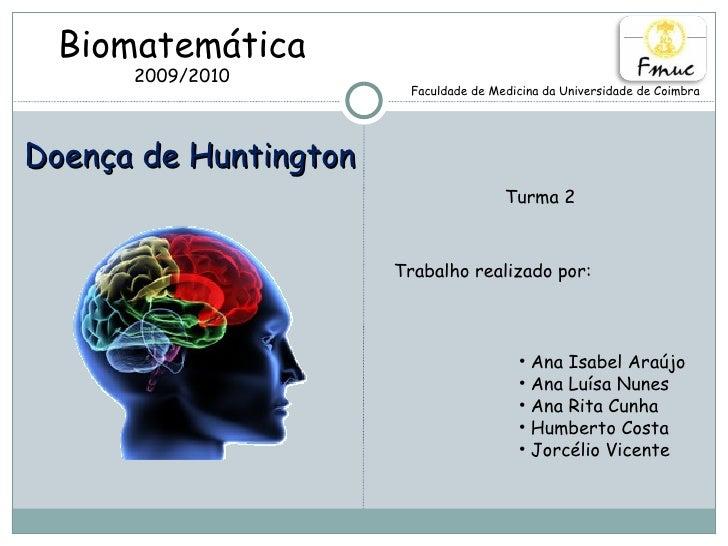 Doença de Huntington Faculdade de Medicina da Universidade de Coimbra Biomatemática 2009/2010 Trabalho realizado por: <ul>...