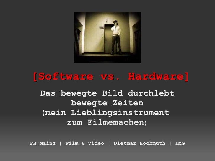[Software vs. Hardware] Das bewegte Bild durchlebt bewegte Zeiten (mein Lieblingsinstrument  zum Filmemachen ) FH Mainz | ...