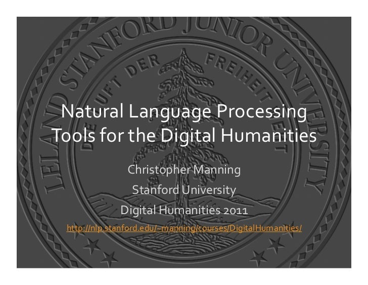 Natural Language Processing Tools for the Digital Humanities                    Christopher Manning   ...