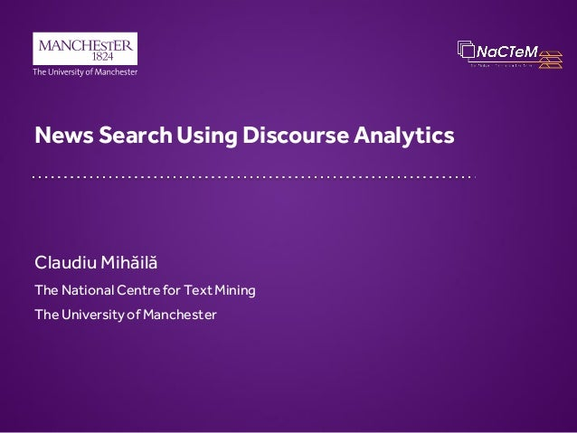 News Search Using Discourse Analytics  Claudiu Mihăilă The National Centre for Text Mining The University of Manchester
