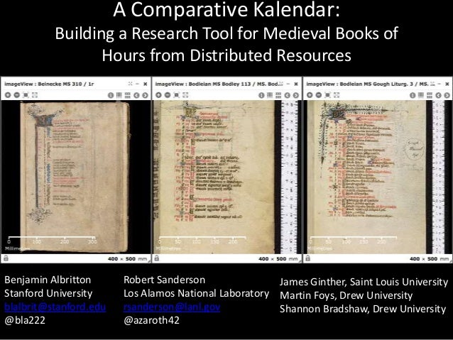 A Comparative Kalendar: Building a Research Tool for Medieval Books of Hours from Distributed Resources Benjamin Albritton...