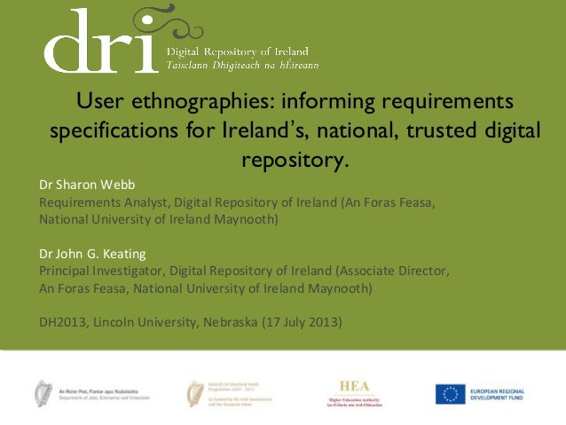 Dr Sharon Webb Requirements Analyst, Digital Repository of Ireland (An Foras Feasa, National University of Ireland Maynoot...