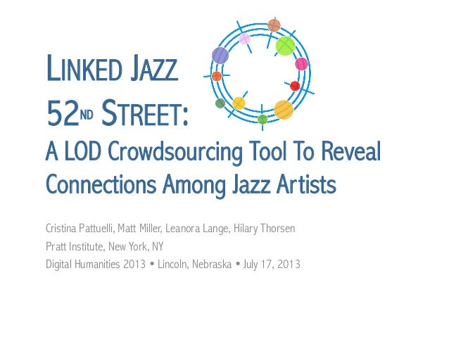 LINKED JAZZ 52ND STREET: A LOD Crowdsourcing Tool To Reveal Connections Among Jazz Artists Cristina Pattuelli, Matt Miller...