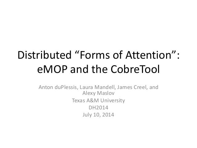 "Distributed ""Forms of Attention"": eMOP and the CobreTool Anton duPlessis, Laura Mandell, James Creel, and Alexy Maslov Tex..."