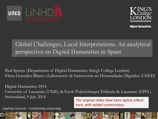 Global Challenges, Local Interpretations. An analytical perspective on Digital Humanities in Spain Paul Spence (Department...