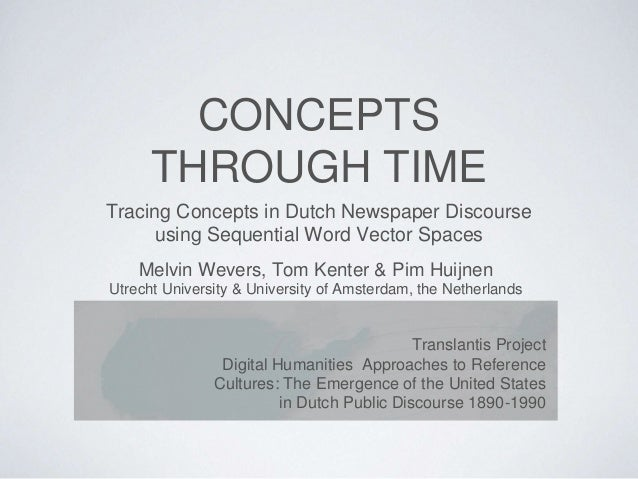 CONCEPTS THROUGH TIME Tracing Concepts in Dutch Newspaper Discourse using Sequential Word Vector Spaces Translantis Projec...