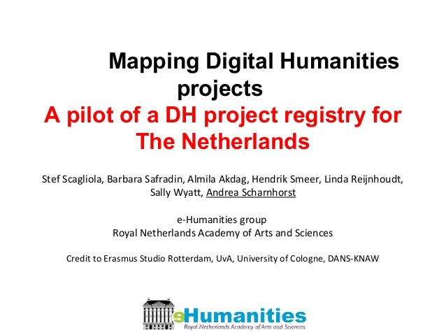 Mapping Digital Humanities projects A pilot of a DH project registry for The Netherlands Stef Scagliola, Barbara Safradin,...
