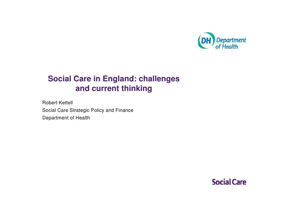 Social Care in England: challenges          and current thinking Robert Kettell Social Care Strategic Policy and Finance D...