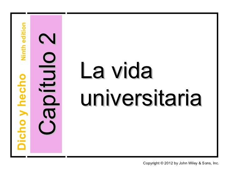 Capítulo 2 Copyright  © 2012 by John Wiley & Sons, Inc. La vida universitaria Dicho y hecho  Ninth edition