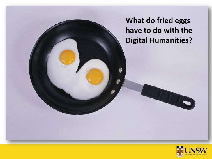 What do fried eggshave to do with theDigital Humanities?