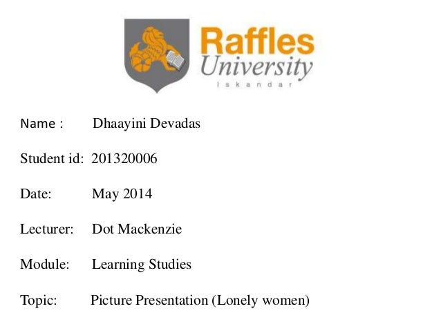Name : Dhaayini Devadas Student id: 201320006 Date: May 2014 Lecturer: Dot Mackenzie Module: Learning Studies Topic: Pictu...