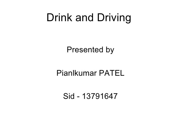 Drink and Driving      Presented by   Pianlkumar PATEL     Sid - 13791647