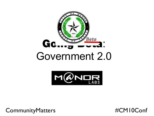 Going Beta: Government 2.0 CommunityMatters #CM10Conf