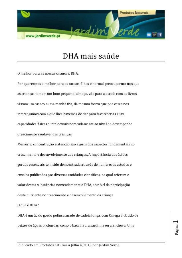 Publicado em Produtos naturais a Julho 4, 2013 por Jardim Verde Página1 DHA mais saúde O melhor para as nossas criancas. D...