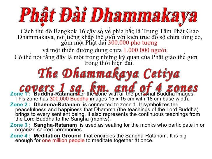 <ul><li>Cách thủ đô Bangkok 16 cây số về phía bắc là Trung Tâm Phật Giáo Dhammakaya, nổi tiếng khắp thế giới với kiến trúc...