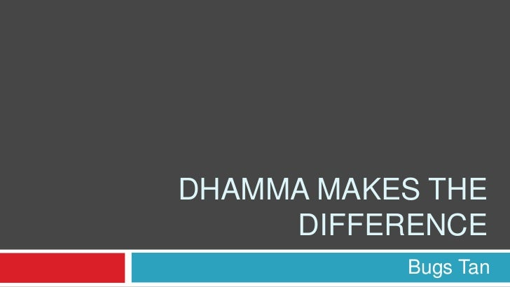Dhamma Makes The difference<br />Bugs Tan<br />